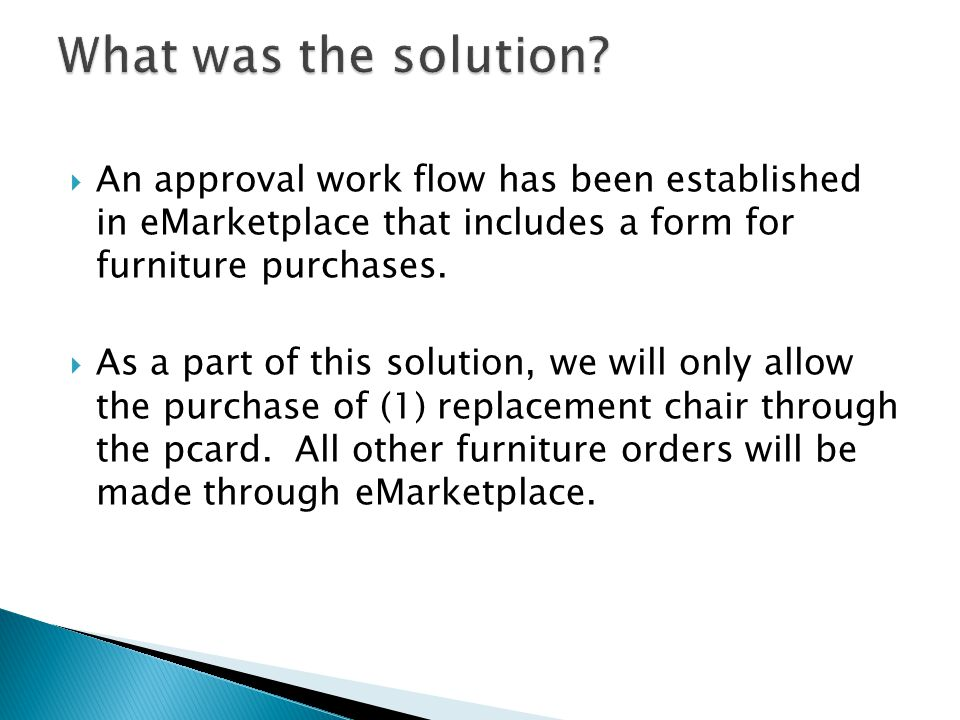 An approval work flow has been established in eMarketplace that includes a form for furniture purchases.