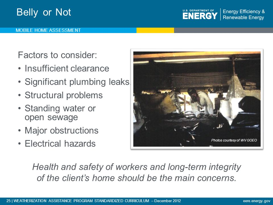 25 | WEATHERIZATION ASSISTANCE PROGRAM STANDARDIZED CURRICULUM – December 2012eere.energy.gov Belly or Not Factors to consider: Insufficient clearance