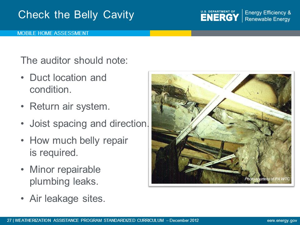 27 | WEATHERIZATION ASSISTANCE PROGRAM STANDARDIZED CURRICULUM – December 2012eere.energy.gov Check the Belly Cavity The auditor should note: Duct loc