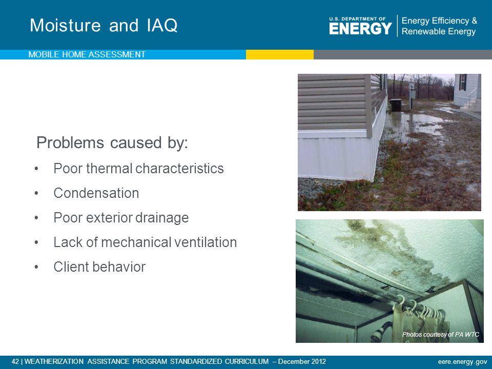 42 | WEATHERIZATION ASSISTANCE PROGRAM STANDARDIZED CURRICULUM – December 2012eere.energy.gov Problems caused by: Poor thermal characteristics Condens