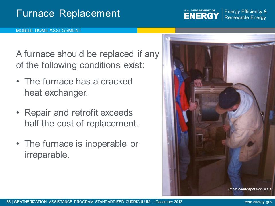 66 | WEATHERIZATION ASSISTANCE PROGRAM STANDARDIZED CURRICULUM – December 2012eere.energy.gov A furnace should be replaced if any of the following con