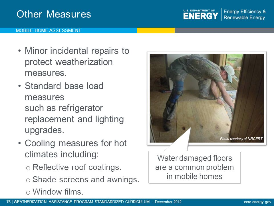 76 | WEATHERIZATION ASSISTANCE PROGRAM STANDARDIZED CURRICULUM – December 2012eere.energy.gov Other Measures Minor incidental repairs to protect weath