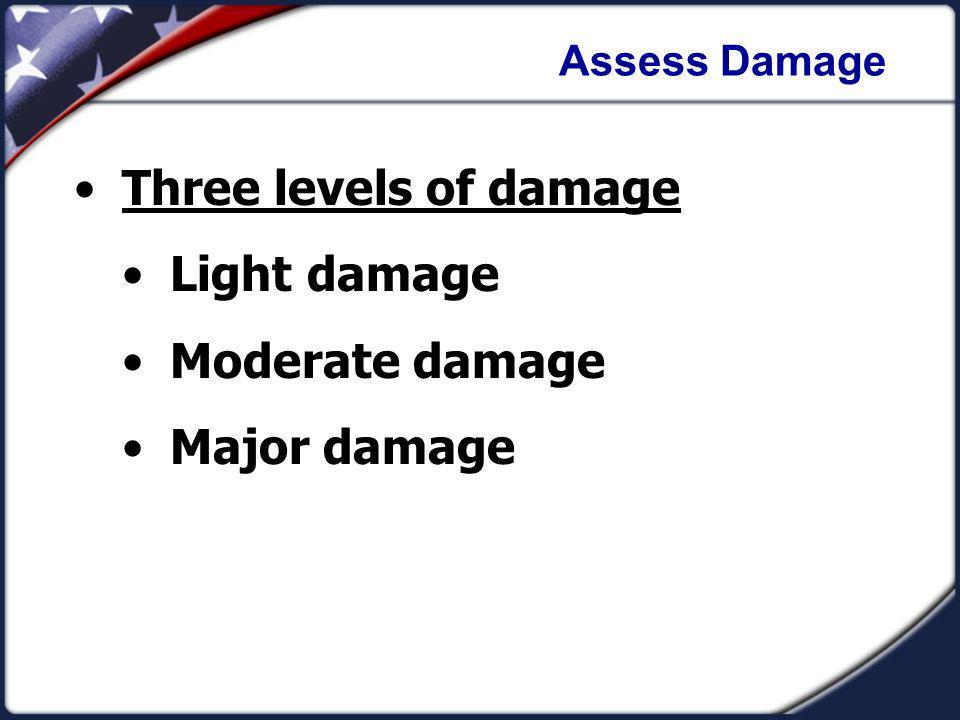 Assess Damage Three levels of damage Light damage Moderate damage Major damage