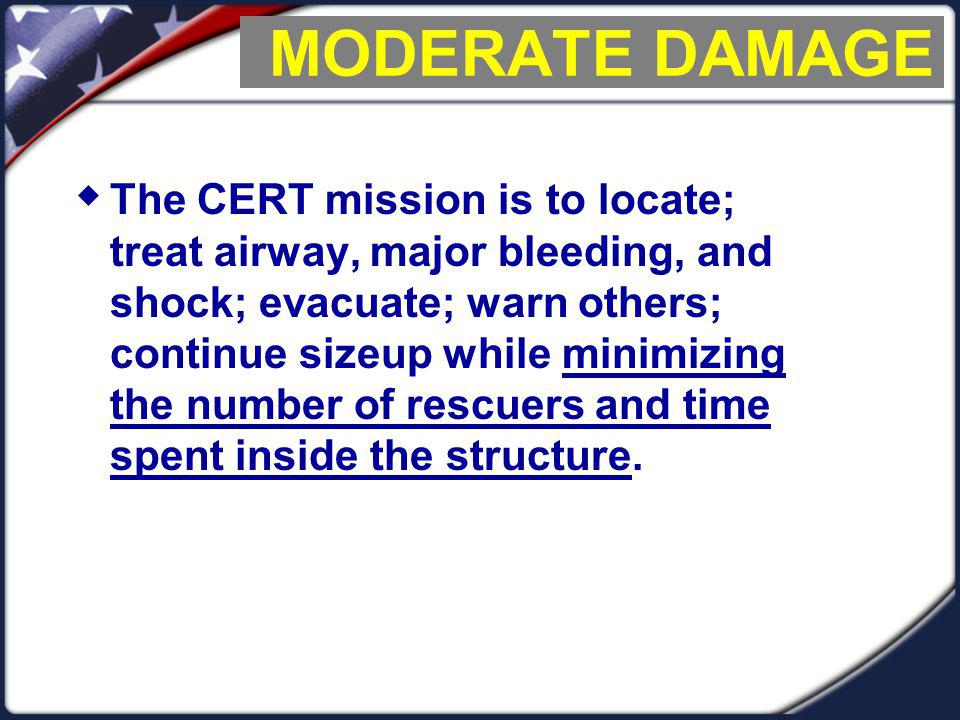 The CERT mission is to locate; treat airway, major bleeding, and shock; evacuate; warn others; continue sizeup while minimizing the number of rescuers and time spent inside the structure.