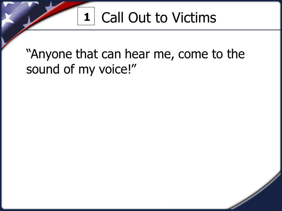 Call Out to Victims 1 Anyone that can hear me, come to the sound of my voice!