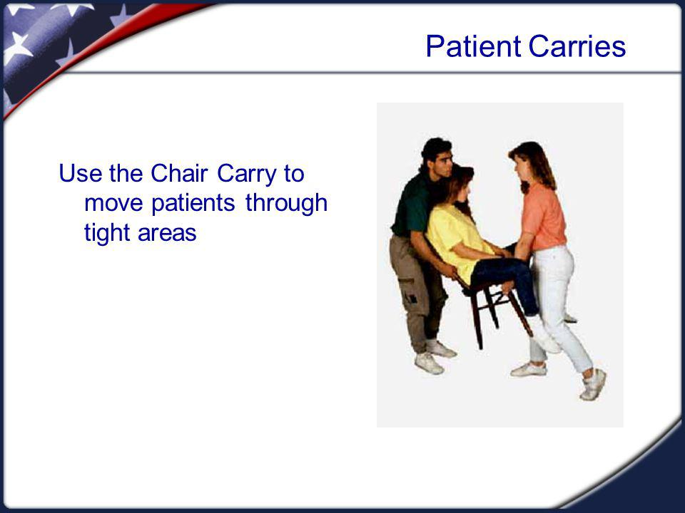 Use the Chair Carry to move patients through tight areas Patient Carries