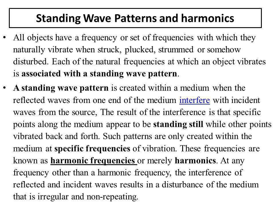 The natural frequencies of an object are merely the harmonic frequencies at which standing wave patterns are established within the object.