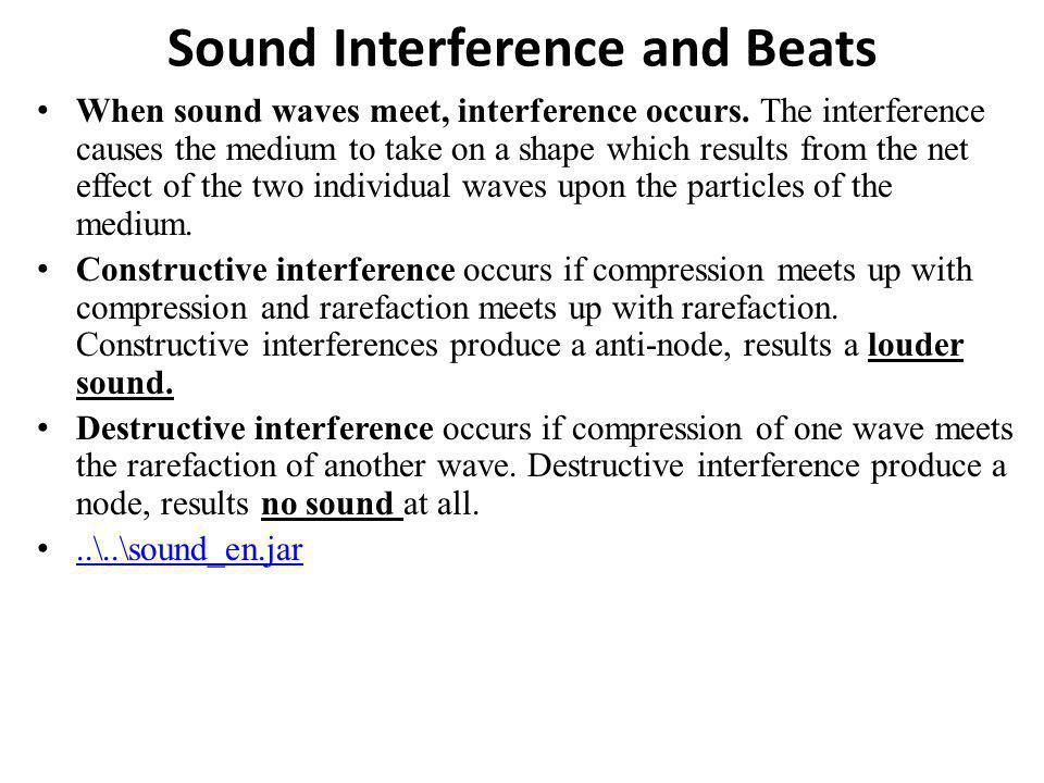 Sound Interference and Beats When sound waves meet, interference occurs. The interference causes the medium to take on a shape which results from the