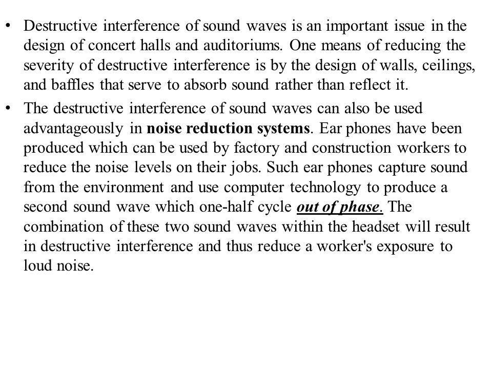Destructive interference of sound waves is an important issue in the design of concert halls and auditoriums. One means of reducing the severity of de