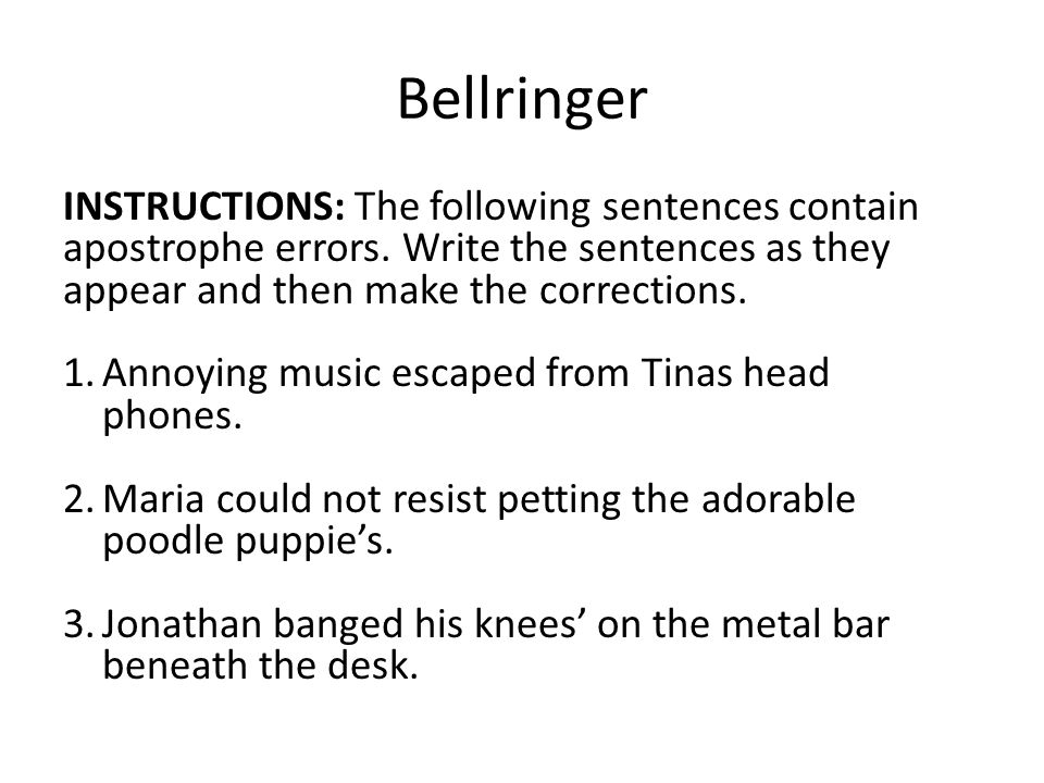 Bellringer INSTRUCTIONS: The following sentences contain apostrophe errors.