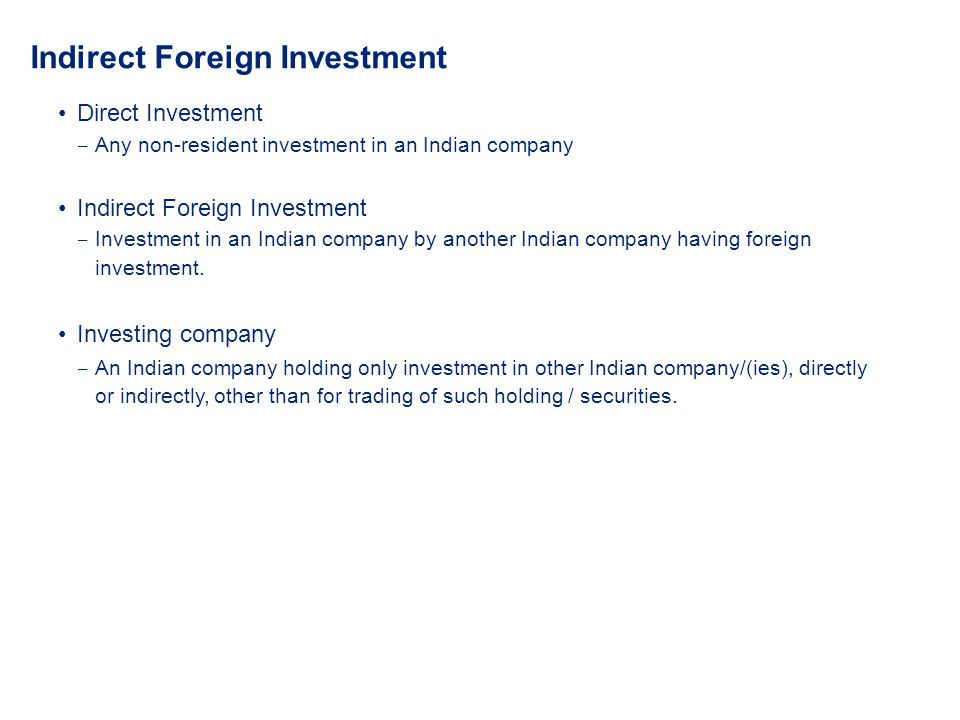 Direct Investment Any non-resident investment in an Indian company Indirect Foreign Investment Investment in an Indian company by another Indian compa