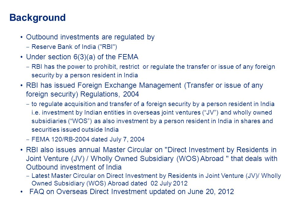 Background Outbound investments are regulated by Reserve Bank of India (