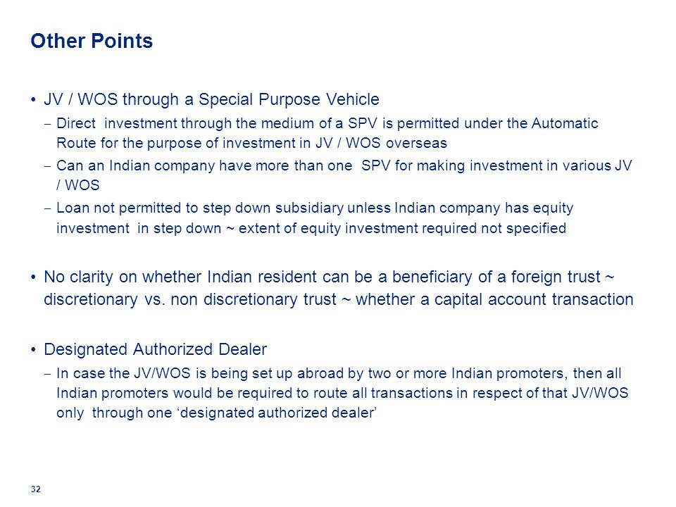 Other Points JV / WOS through a Special Purpose Vehicle Direct investment through the medium of a SPV is permitted under the Automatic Route for the p