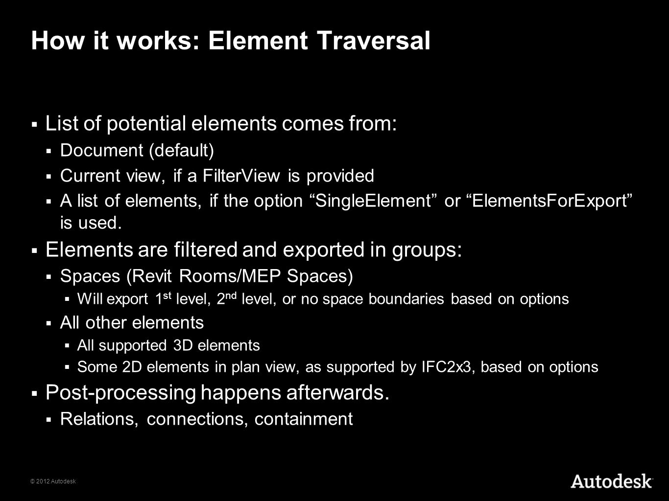© 2012 Autodesk How it works: Element Traversal List of potential elements comes from: Document (default) Current view, if a FilterView is provided A