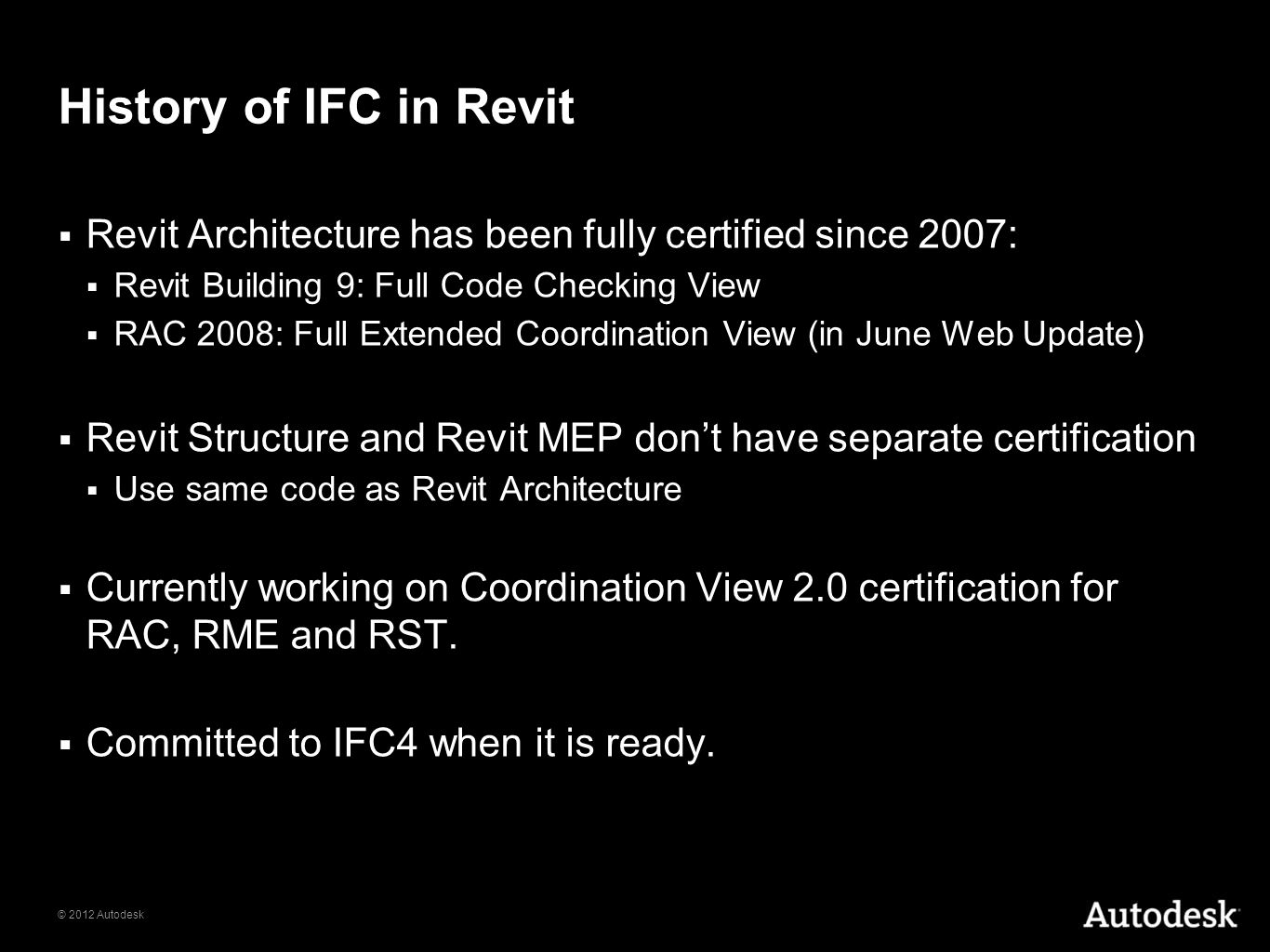 © 2012 Autodesk History of IFC in Revit Revit Architecture has been fully certified since 2007: Revit Building 9: Full Code Checking View RAC 2008: Fu