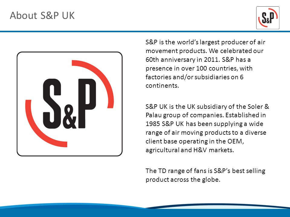 About S&P UK S&P is the worlds largest producer of air movement products.