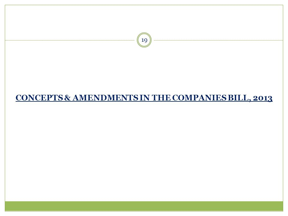 CONCEPTS & AMENDMENTS IN THE COMPANIES BILL, 2013 19