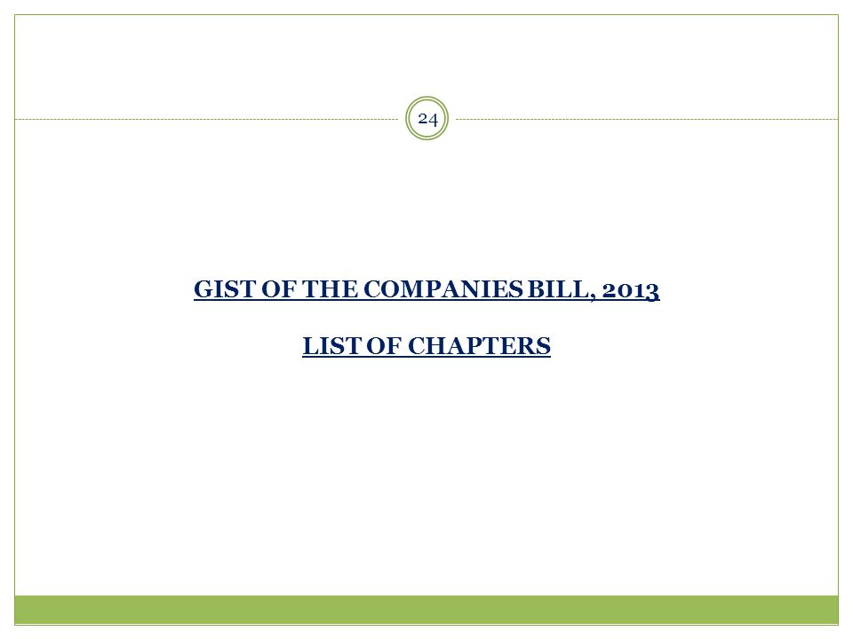 GIST OF THE COMPANIES BILL, 2013 LIST OF CHAPTERS 24