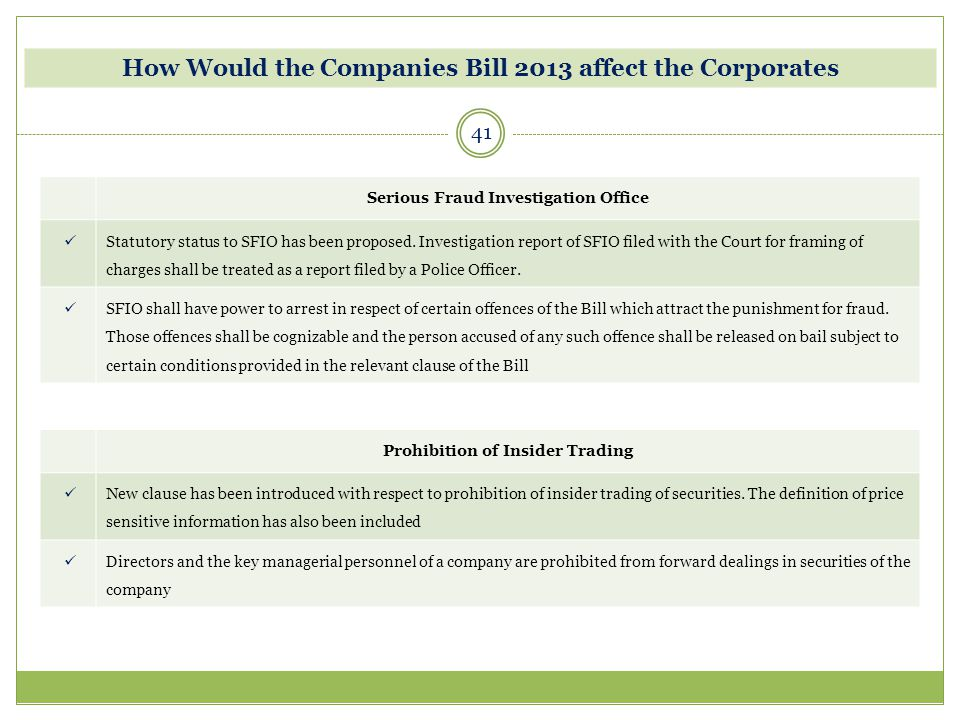 41 How Would the Companies Bill 2013 affect the Corporates Serious Fraud Investigation Office Statutory status to SFIO has been proposed. Investigatio