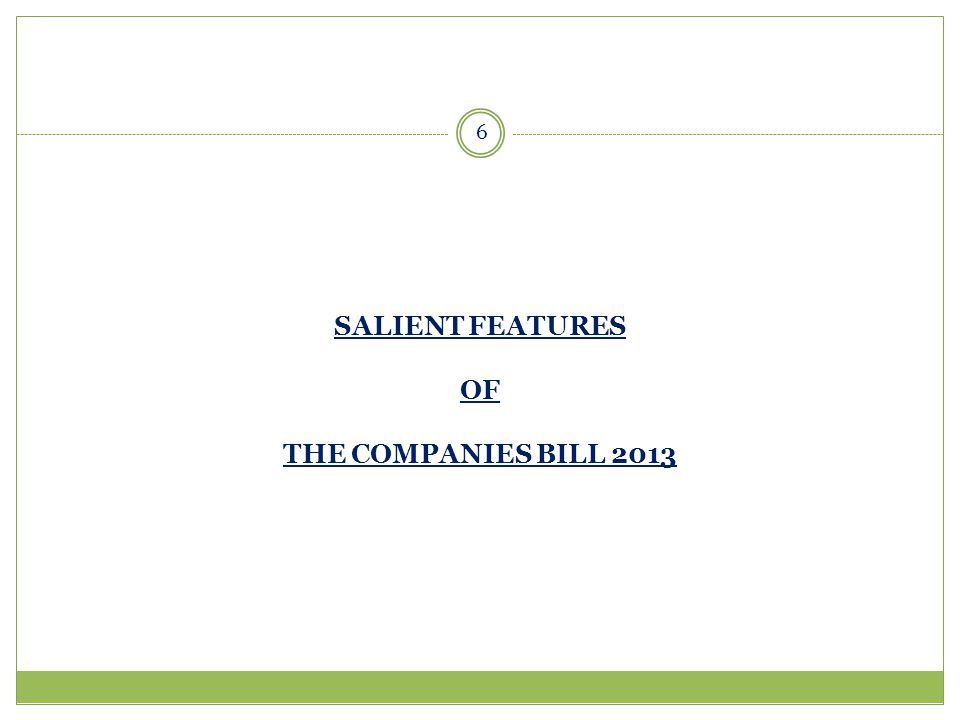SALIENT FEATURES OF THE COMPANIES BILL 2013 6