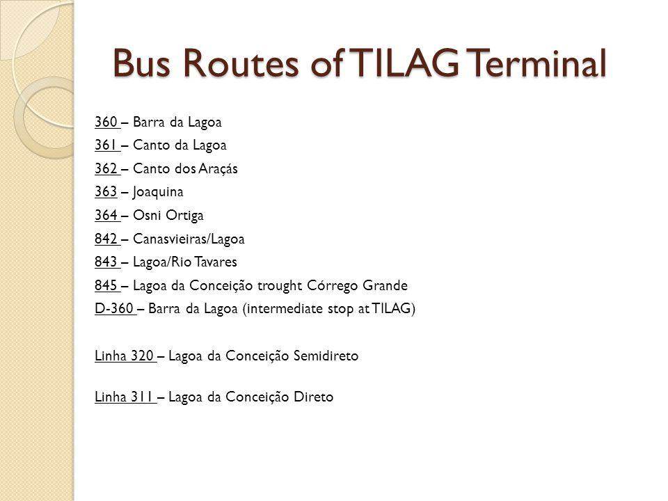 Bus Routes of TILAG Terminal 360 – Barra da Lagoa 361 – Canto da Lagoa 362 – Canto dos Araçás 363 – Joaquina 364 – Osni Ortiga 842 – Canasvieiras/Lago
