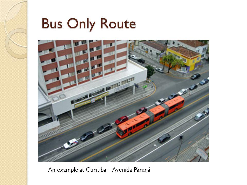 Bus Only Route An example at Curitiba – Avenida Paraná