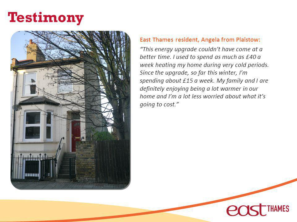 Testimony East Thames resident, Angela from Plaistow: This energy upgrade couldnt have come at a better time.