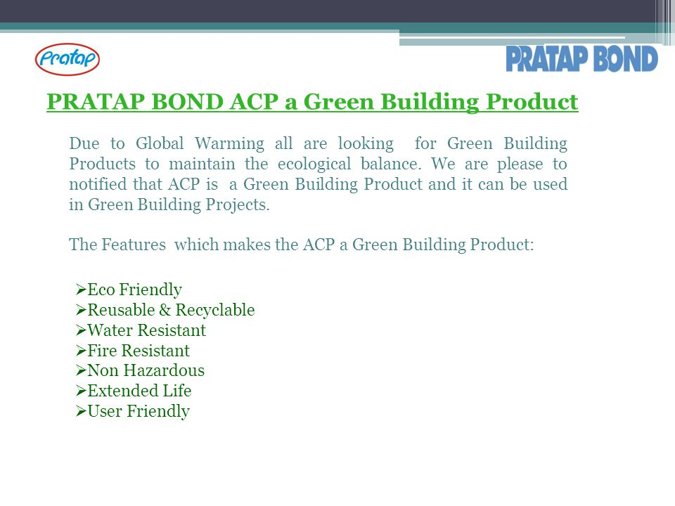 PRATAP BOND ACP a Green Building Product Due to Global Warming all are looking for Green Building Products to maintain the ecological balance. We are