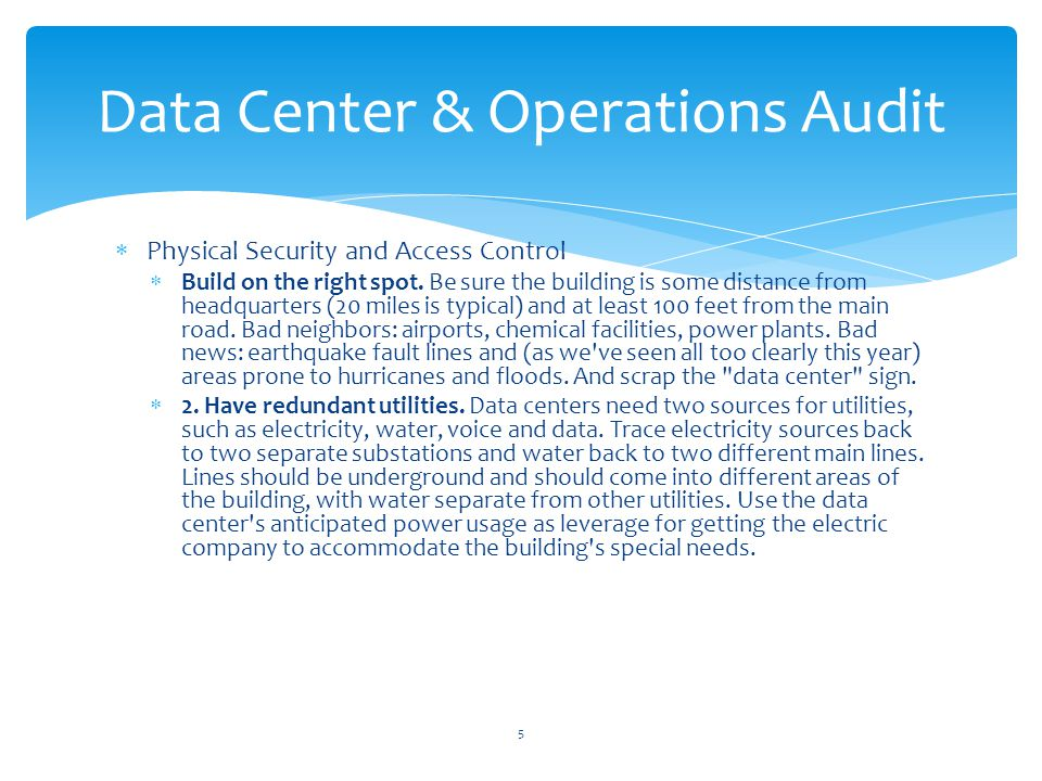 Threats to Data Centers Natural Disaster (flooding, earthquakes, fire) Man-Made Threats (terrorist attack, riot, theft) Environmental Hazards (heat or humidity) Loss of utilities (Black out, Brown out) Auditors Concerns Physical Access Control (Preventive & Detective) System and Facility Monitoring Equipment Maintenance Record (HVAC, UPS, Generator, etc.) Emergency Responding Data Center & Operations Audit 16
