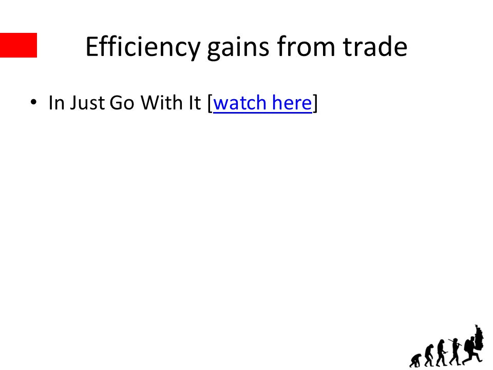 Efficiency gains from trade In Just Go With It [watch here]watch here