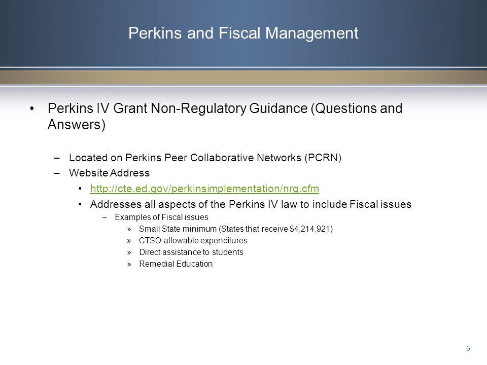 Perkins and Fiscal Management Perkins IV Grant Non-Regulatory Guidance (Questions and Answers) –Located on Perkins Peer Collaborative Networks (PCRN)