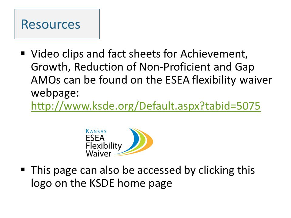 Resources Video clips and fact sheets for Achievement, Growth, Reduction of Non-Proficient and Gap AMOs can be found on the ESEA flexibility waiver we