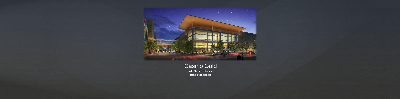 Casino Gold AE Senior Thesis Brad Robertson