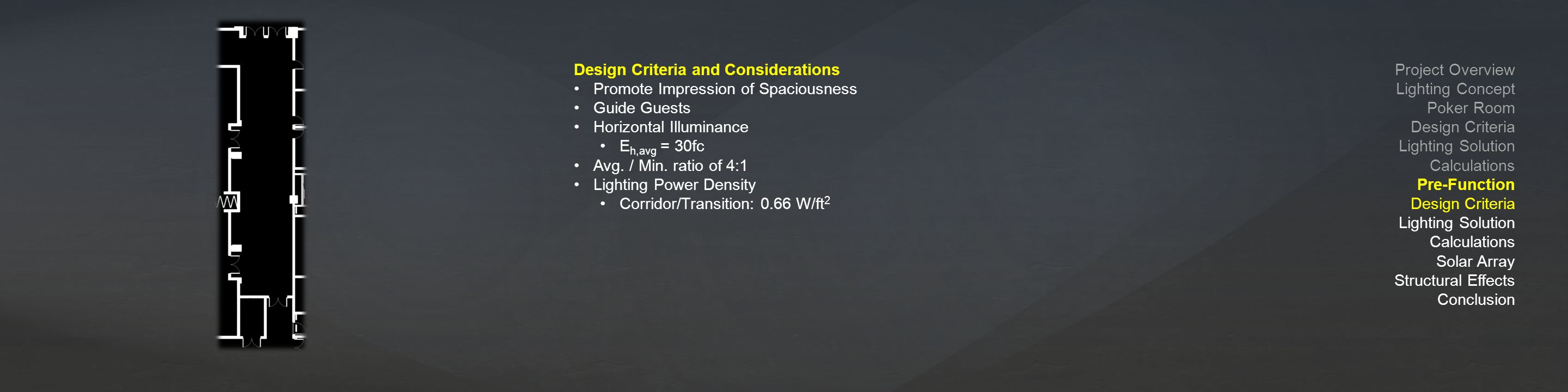 Design Criteria and Considerations Promote Impression of Spaciousness Guide Guests Horizontal Illuminance E h,avg = 30fc Avg.