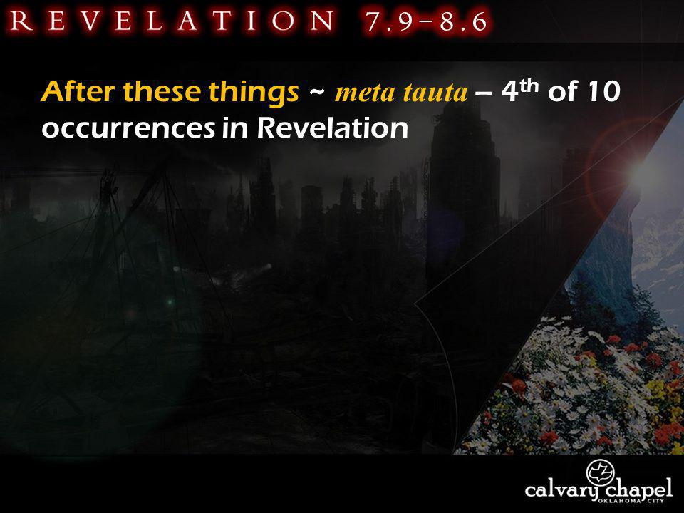 After these things ~ meta tauta – 4 th of 10 occurrences in Revelation
