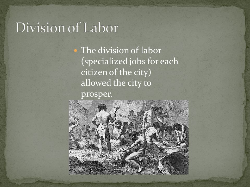 The division of labor (specialized jobs for each citizen of the city) allowed the city to prosper.