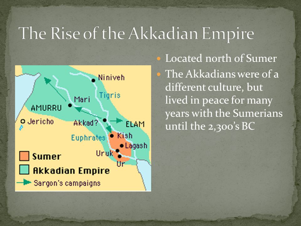 Located north of Sumer The Akkadians were of a different culture, but lived in peace for many years with the Sumerians until the 2,300s BC