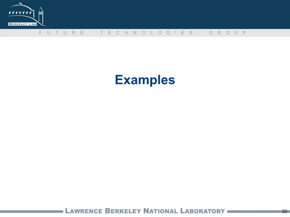 L AWRENCE B ERKELEY N ATIONAL L ABORATORY FUTURE TECHNOLOGIES GROUP Examples 39