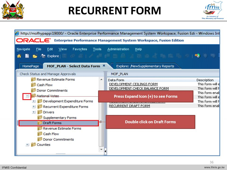 RECURRENT FORM Press Expand Icon (+) to see Forms Double click on Draft Forms 36
