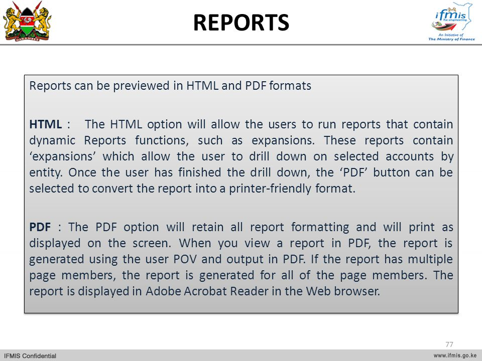 REPORTS Reports can be previewed in HTML and PDF formats HTML : The HTML option will allow the users to run reports that contain dynamic Reports funct