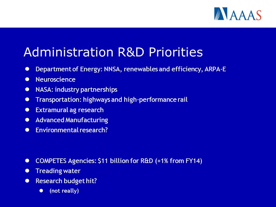 Administration R&D Priorities Department of Energy: NNSA, renewables and efficiency, ARPA-E Neuroscience NASA: industry partnerships Transportation: h