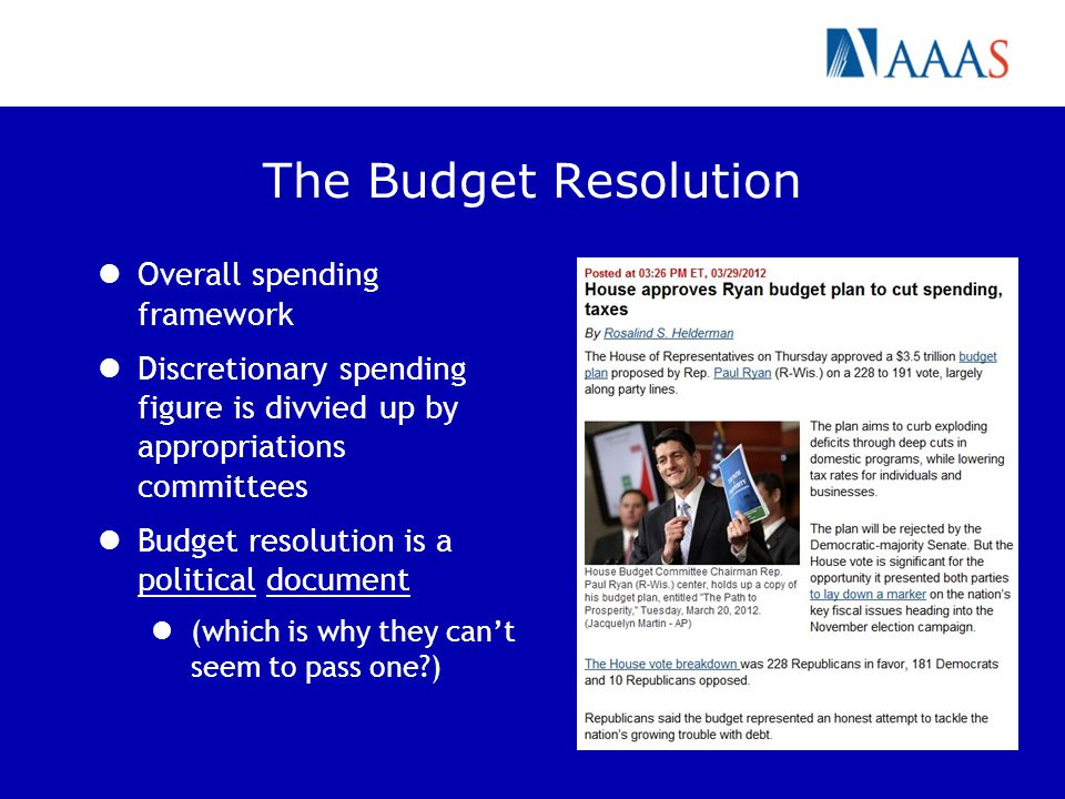 The Budget Resolution Overall spending framework Discretionary spending figure is divvied up by appropriations committees Budget resolution is a polit