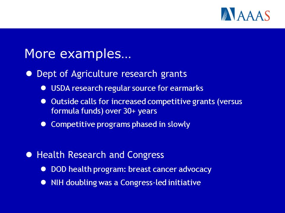 More examples… Dept of Agriculture research grants USDA research regular source for earmarks Outside calls for increased competitive grants (versus fo