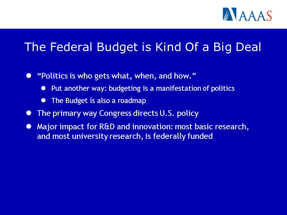The Federal Budget is Kind Of a Big Deal Politics is who gets what, when, and how. Put another way: budgeting is a manifestation of politics The Budge