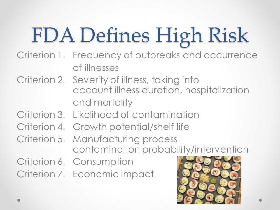 FDA Defines High Risk Criterion 1. Frequency of outbreaks and occurrence of illnesses Criterion 2.