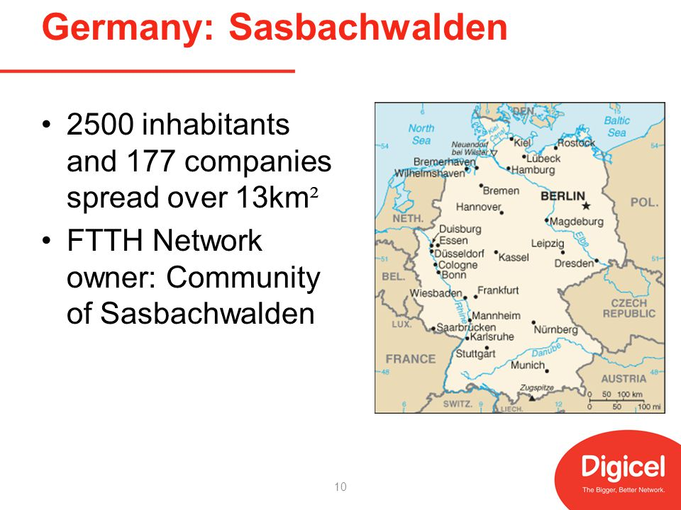 Germany: Sasbachwalden 2500 inhabitants and 177 companies spread over 13km ² FTTH Network owner: Community of Sasbachwalden 10