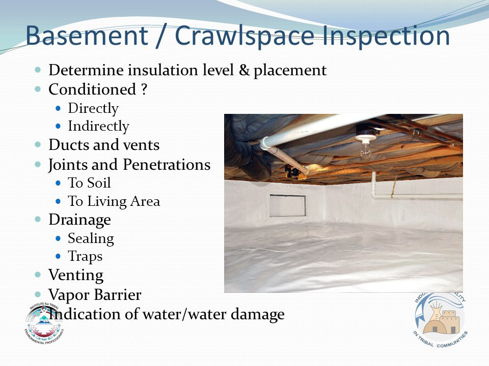 Basement / Crawlspace Inspection Determine insulation level & placement Conditioned .