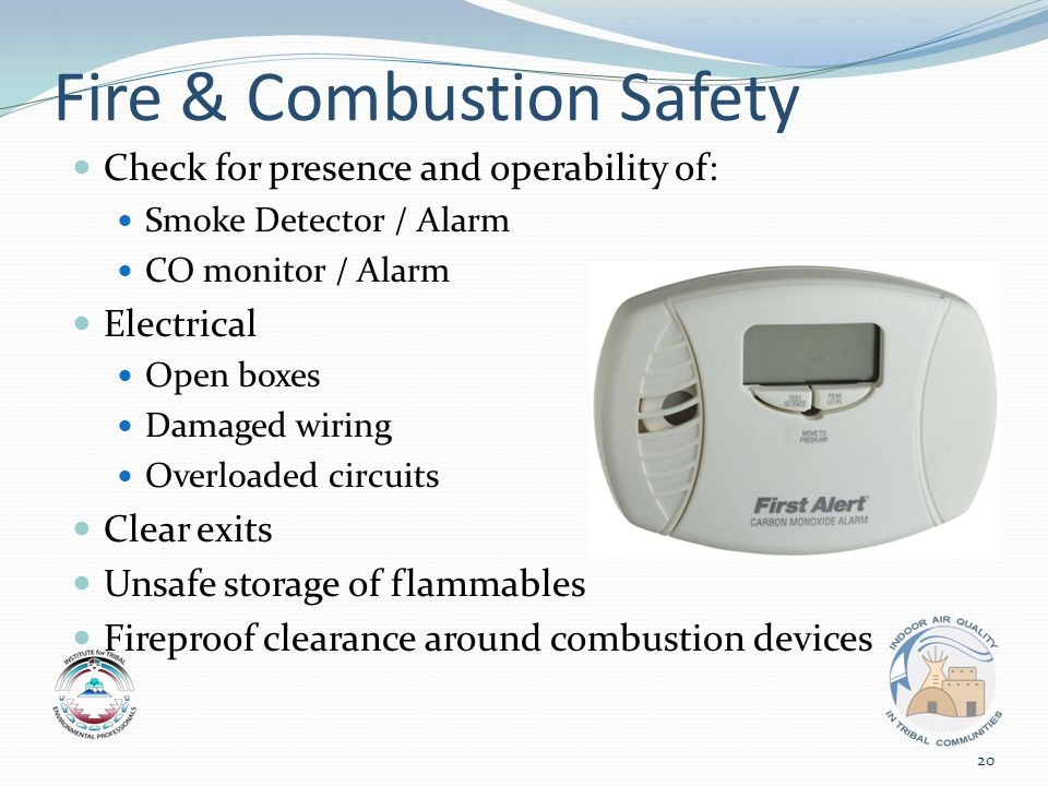 Fire & Combustion Safety Check for presence and operability of: Smoke Detector / Alarm CO monitor / Alarm Electrical Open boxes Damaged wiring Overloaded circuits Clear exits Unsafe storage of flammables Fireproof clearance around combustion devices 20