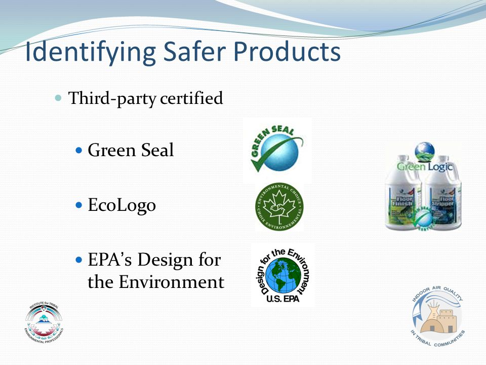 Identifying Safer Products Third-party certified Green Seal EcoLogo EPA s Design for the Environment