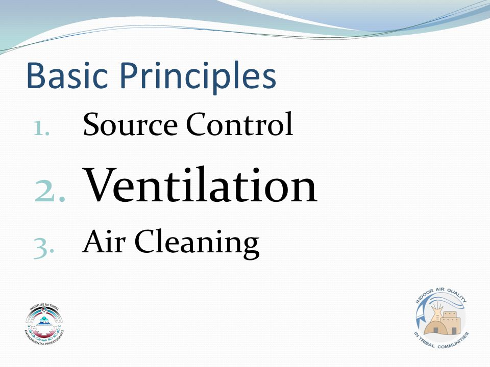 Basic Principles 1. Source Control 2. Ventilation 3. Air Cleaning